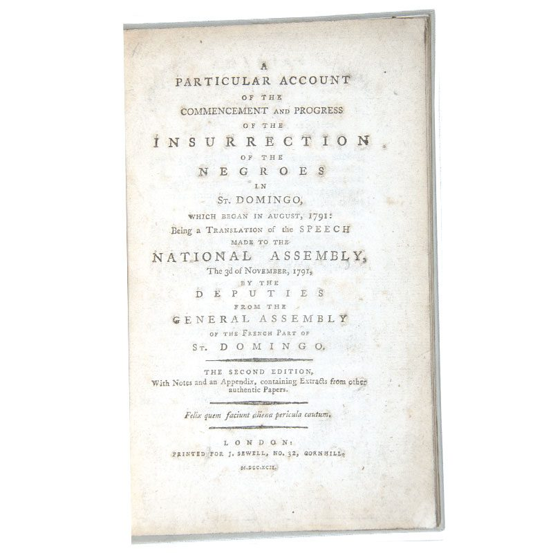 A Particular Account of the Commencement and Progress of the Insurrection of the Negroes in St. Domingo, which began in August, 1791